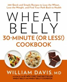 Wheat Belly 30 Minute or less Cookbook by Willliam Davis