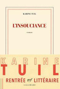 Karine Tuil. L'insouciance. Rentrée littéraire Gallimard Roman - Rentrée…