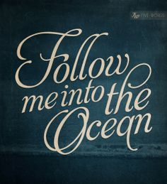 """Follow me into the Ocean"" Created by Five Words (bringing a message or quote to life in just five words)"
