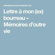 Lettre à mon (ex) bourreau – Mémoires d'outre vie