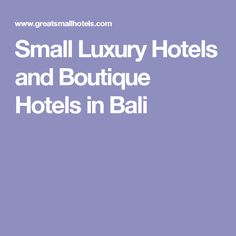 Small Luxury Hotels and Boutique Hotels in Bali