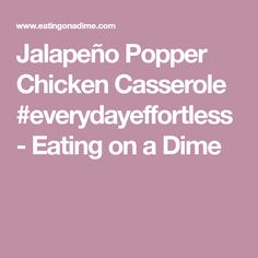Jalapeño Popper Chicken Casserole  #everydayeffortless - Eating on a Dime