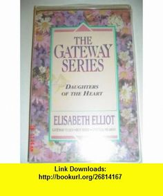 Daughters of the Heart (Gateway To Joy, The Gateway Series) (9780847450558) Elisabeth Elliot, Donna otto , ISBN-10: 0847450554  , ISBN-13: 978-0847450558 ,  , tutorials , pdf , ebook , torrent , downloads , rapidshare , filesonic , hotfile , megaupload , fileserve