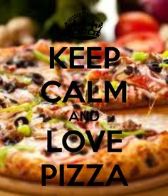 #KeepCalm and love pizza