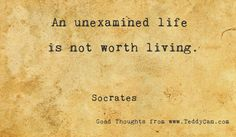 An unexamined life is not worth living. ~ Socrates #quotes #Socrates