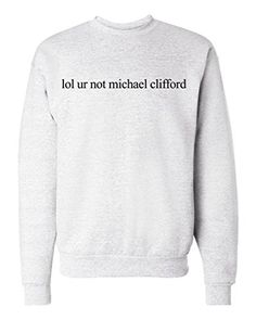 Lol ur not Michael Clifford Unisex Mens Womens Crewneck Sweatshirt Jumper Pullover, Ash, S - Brought to you by Avarsha.com