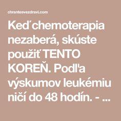Keď chemoterapia nezaberá, skúste použiť TENTO KOREŇ. Podľa výskumov leukémiu ničí do 48 hodín. - Moje prírodné prostriedky Keds