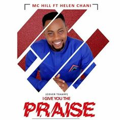 DOWNLOAD Music:: Mc Hills  Ft. Helen Chani - I Give You The Praise(Cover Tsharp)