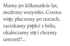 No właśnie dlaczego ? Sad Quotes, Life Quotes, Saving Quotes, Sad Stories, Im Not Okay, Describe Me, Quotations, Depression, Texts