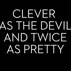 Clever As The Devil And Twice As Pretty