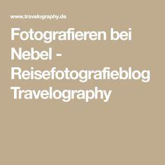 Fotografieren bei Nebel - Reisefotografieblog Travelography