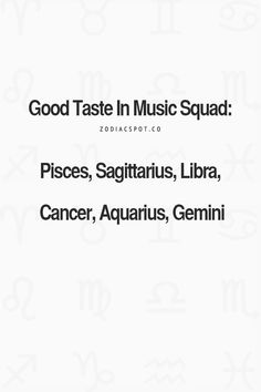 Aquarius: get this; my favourite music genres are Gothic Rock, Classical and Pop! I'm so weird. I could literally spend hours listening to Debussy!