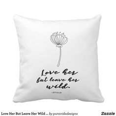 Love Her But Leave Her Wild Flower Pillow SOLD, thank you to the customer in New York