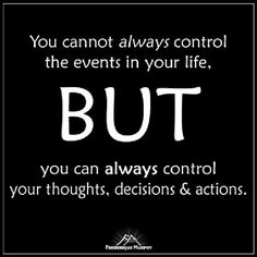 FrederiqueMurphy_Quote_You cannot always control the events in your life, but you can always control your thoughts, decisions & actions..jpg