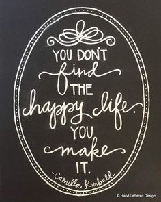 """""""You don't find the happy life. You make it"""" The Happy Life Motivational Print Hand by HandLetteredDesign. chalk art chalkboard art Camilla kimball quote inspirational chalk art by pauline New Quotes, Happy Quotes, Life Quotes, Inspirational Quotes, Happiness Quotes, House Quotes, Work Quotes, Wisdom Quotes, The Words"""