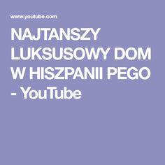 NAJTANSZY LUKSUSOWY DOM W HISZPANII PEGO - YouTube