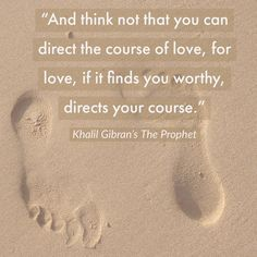 """""""And think not that you can direct the course of love, for love, if it finds you worthy, directs your course."""" #quotes #love #mrquotesguy"""