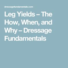 Leg Yields – The How, When, and Why – Dressage Fundamentals
