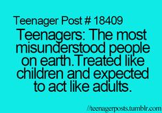 Teenager Post Teenagers: The most misunderstood people on earth. Treated like children and expected to act like adults. Teenager Posts Parents, Teenager Posts Sarcasm, Teenager Post Tumblr, Teenager Posts Boyfriend, Teenager Posts Crushes, Teenager Quotes, Slimming World, Grease, Teen Words