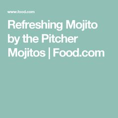 Refreshing Mojito  by the Pitcher Mojitos | Food.com