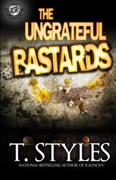 The Ungrateful Bastards (The Cartel Publications Presents) by T. Styles http://www.amazon.com/dp/0989084531/ref=cm_sw_r_pi_dp_0azNvb15F65FY