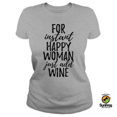 For instant happy woman just add wine  |t shirts with sayings | | t shirts funny | | tshirts | | fashion | | clothing | | t-shirts refashion | | t-shirts ideas | |  cool t-shirts  | |clothing for teens | | clothing fashion | | clothing and style |  https://www.locket-world.com/