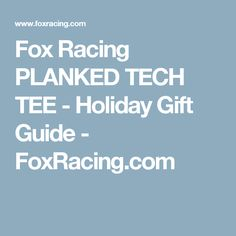 Fox Racing PLANKED TECH TEE - Holiday Gift Guide - FoxRacing.com