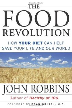 'The Food Revolution: How Your Diet Can Help Save Your Life and Our World'