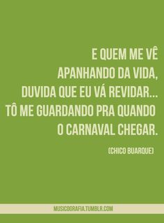 quando o carnaval chegar - chico buarque Wonderwall, I Cool, First Girl, Music Is Life, Of My Life, Favorite Quotes, Friendship, Humor, Lyrics