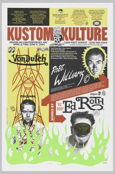Poster for exhibition with text in red, across top: KUSTOM KULTURE; below left, in black: CENTER ON CONTEMPORARY ART / APRIL 8 THRU JUNE 4, 1994; below right, in black: 1309 FIRST AVENUE / (206) 682-4568 / AT COCA (2 blocks south of the Pike Place Market). Montage of images and text, including heads of three men (in black and white) with red arrows connecting them, each head identified by a name: Von Dutch (at left), Robt. Williams (upper right), Ed Roth (lower right). Green flame at bottom…