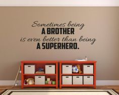 Sometimes Being A Brother Is Even Better Than Being A Superhero - Superhero wall decals for girls