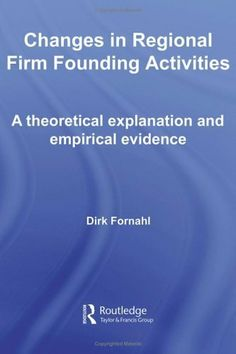 Changes in Regional Firm Founding Activities: A Theoretical Explanation and Empirical Evidence (Routledge Studies in Global Competition) by Dirk Fornahl. $9.35
