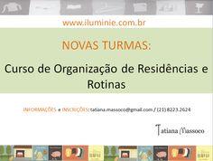 Curso de Organização de Residências e Rotinas: www.iluminie.com.br