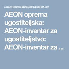 AEON oprema ugostiteljska: AEON-inventar za ugostiteljstvo: AEON-inventar za ...
