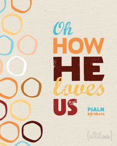 Wall Art - Oh How He Loves Us (brown, orange, blue, gold, red, creme) Psalm 85:10-11 - 8 x 10 Print. $20.00, via Etsy.