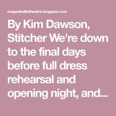 By Kim Dawson, Stitcher We're down to the final days before full dress rehearsal and opening night, and with new costumes being constructed...