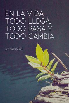 """""""En la #Vida todo llega, todo pasa y todo cambia"""". @candidman #Frases #Motivacion"""
