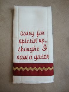 FSU Seminoles Burp  (etsy). SO PERFECT!!!