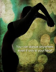 You can Dance Anywhere #dancequotes