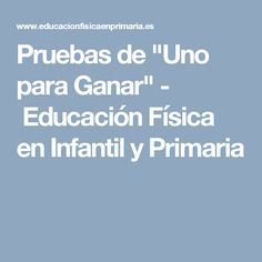 "Pruebas de ""Uno para Ganar"" - Educación Física en Infantil y Primaria Physical Education, Physics, Ideas, Activities For Kids, Educational Games, Studio, Exercises, Fiestas, Physics Humor"