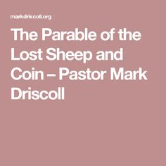 The Parable of the Lost Sheep and Coin – Pastor Mark Driscoll