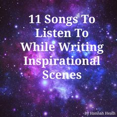 11 Songs To Listen To While Writing Moving Scenes - this playlist of filmscores will get you 46 minutes of writing time.