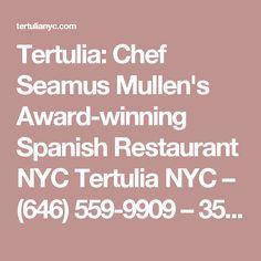 Tertulia: Chef Seamus Mullen's Award-winning Spanish Restaurant NYC Tertulia NYC – (646) 559-9909 – 359 6th Ave. NY