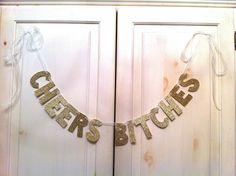 CHEERS Bitches Glitter Banner / Bachelorette Party Decoration / Girls Night Decoration / Photo Prop by hawthorneave on Etsy https://www.etsy.com/listing/92740042/cheers-bitches-glitter-banner