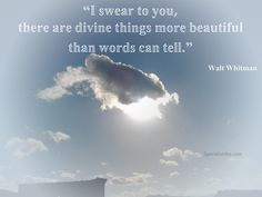 """""""I swear to you, there are divine things more beautiful than words can tell."""""""