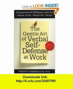 The Gentle Art of Verbal Self-Defense at Work (9780735200890) Suzette Haden Elgin , ISBN-10: 0735200890  , ISBN-13: 978-0735200890 ,  , tutorials , pdf , ebook , torrent , downloads , rapidshare , filesonic , hotfile , megaupload , fileserve