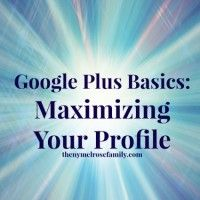 Google Plus Basics: Maximizing Your Profile {1}first in a series of posts including video tutorials for finally getting on Google +