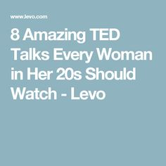 8 Amazing TED Talks Every Woman in Her 20s Should Watch - Levo