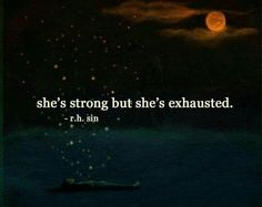 She's strong but she's exhausted.