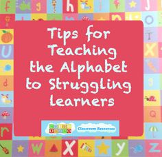 Tips for Teaching the Alphabet to Struggling Learners Posted on September 23, 2011 by Heidi Butkus